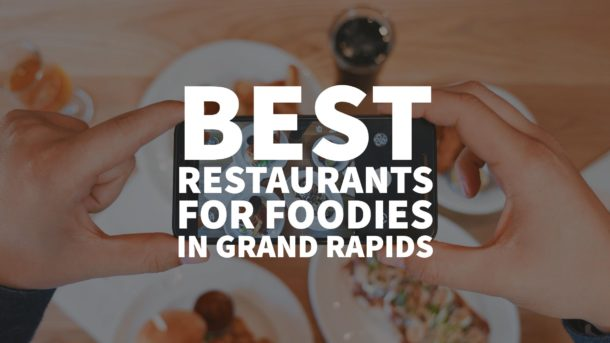 Best Restaurants For Foodies in Grand Rapids